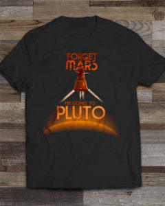 Forget Mars, I'm going to Pluto! T-Shirt